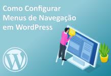 Como configurar os menus de navegação em sites WordPress
