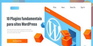 Dez plugins fundamentais para sites WordPress