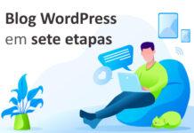 Como começar um blog WordPress do jeito certo em sete etapas