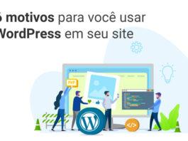 Seis motivos para você usar WordPress em seu site