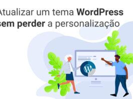 Como atualizar um tema WordPress sem perder a personalização